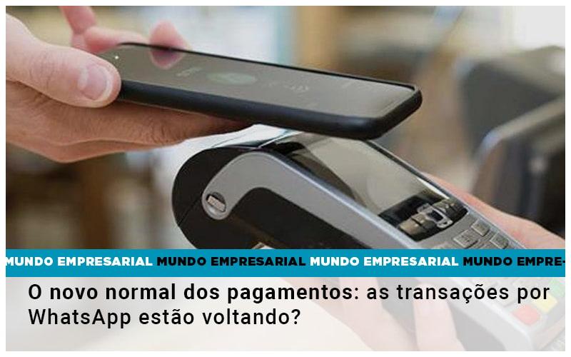 O Novo Normal Dos Pagamentos: As Transações Por WhatsApp Estão Voltando?