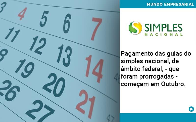 Pagamento Das Guias Do Simples Nacional De âmbito Federal Que Foram Prorrogadas Começam Em Outubro. - Job Cont