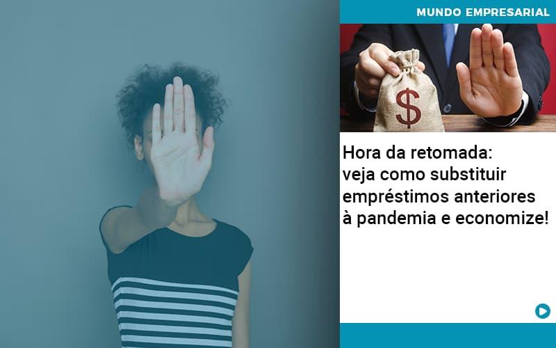 Hora Da Retomada Veja Como Substituir Emprestimos Anteriores A Pandemia E Economize - Job Cont