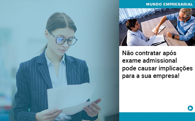 Nao Contratar Apos Exame Admissional Pode Causar Implicacoes Para Sua Empresa - Job Cont