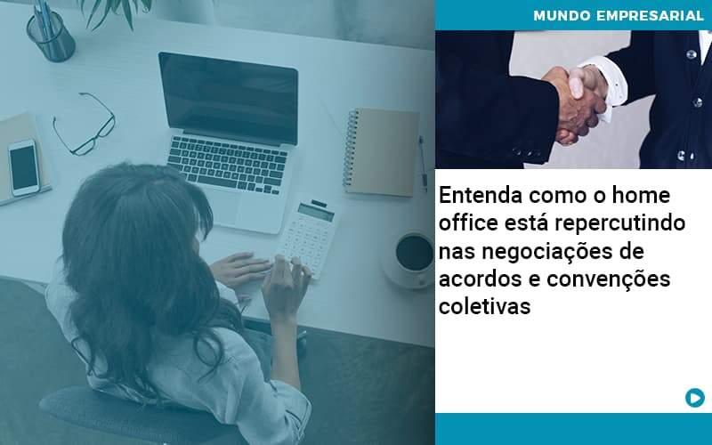 Entenda Como O Home Office Está Repercutindo Nas Negociações De Acordos E Convenções Coletivas - Job Cont
