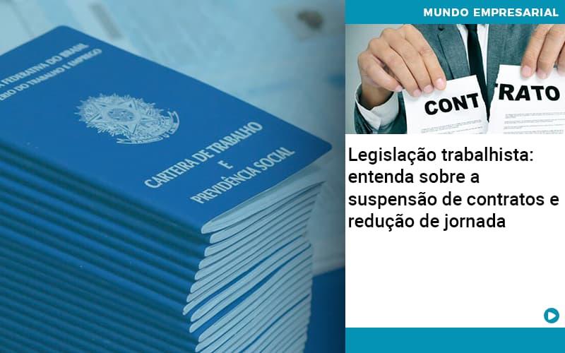 Legislacao Trabalhista Entenda Sobre A Suspensao De Contratos E Reducao De Jornada - Job Cont