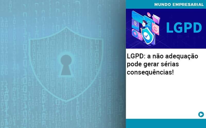 Lgpd A Nao Adequacao Pode Gerar Serias Consequencias - Job Cont