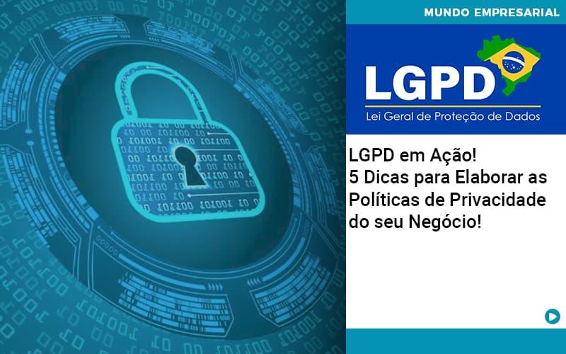 Lgpd Em Acao 5 Dicas Para Elaborar As Politicas De Privacidade Do Seu Negocio - Job Cont