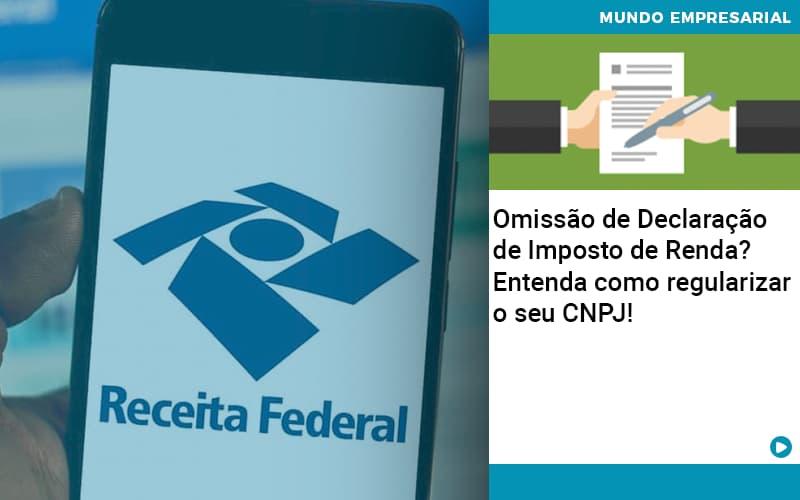 Omissao De Declaracao De Imposto De Renda Entenda Como Regularizar O Seu Cnpj - Job Cont