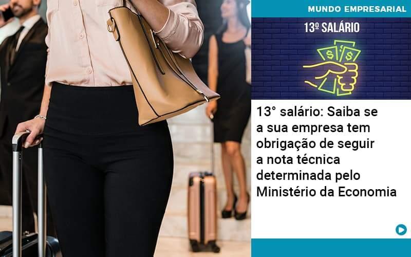 13 Salario Saiba Se A Sua Empresa Tem Obrigacao De Seguir A Nota Tecnica Determinada Pelo Ministerio Da Economica - Job Cont