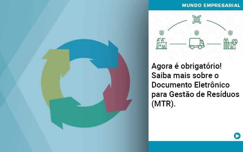 Agora E Obrigatorio Saiba Mais Sobre O Documento Eletronico Para Gestao De Residuos Mtr - Job Cont