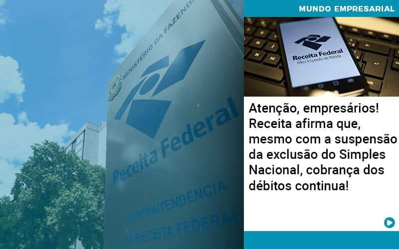 Atencao Empresarios Receita Afirma Que Mesmo Com A Suspensao Da Exclusao Do Simples Nacional Cobranca Dos Debitos Continua - Job Cont