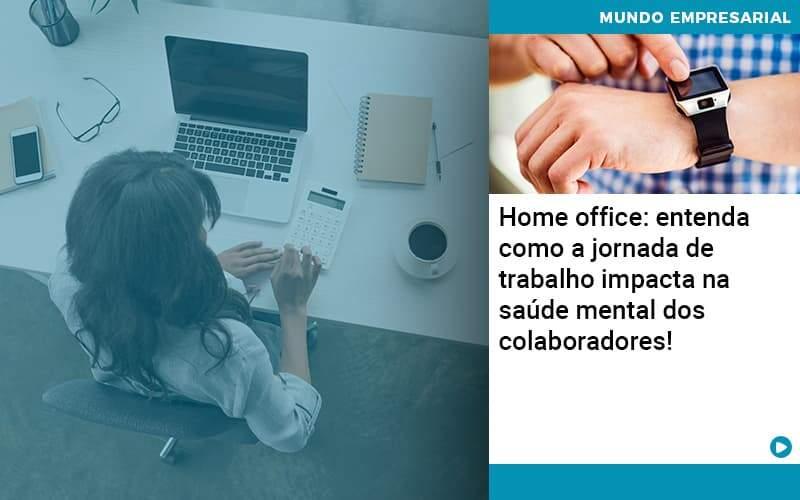Home Office Entenda Como A Jornada De Trabalho Impacta Na Saude Mental Dos Colaboradores - Job Cont