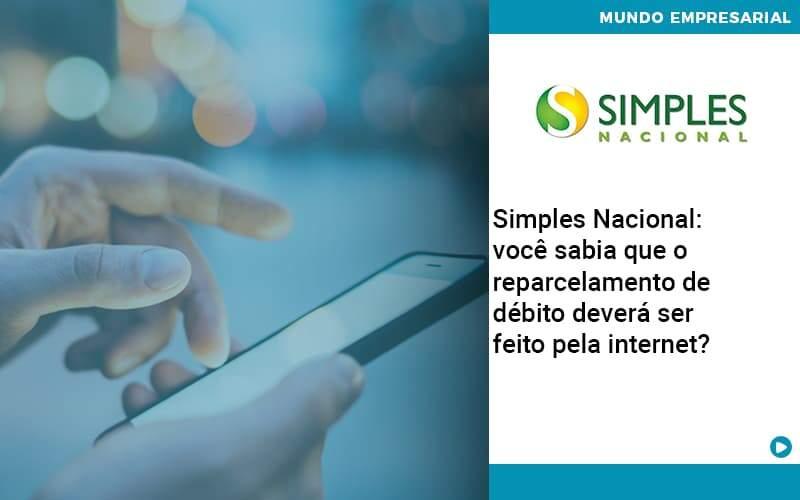Simples Nacional Voce Sabia Que O Reparcelamento De Debito Devera Ser Feito Pela Internet - Job Cont