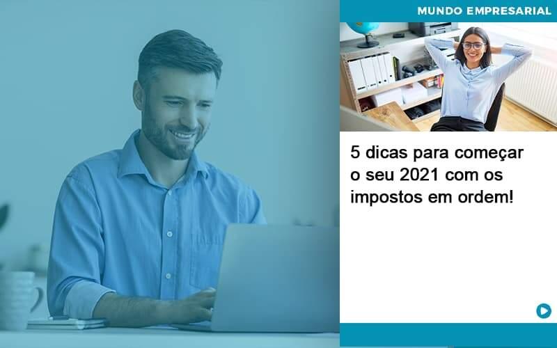 5 Dicas Para Comecar O Seu 2021 Com Os Impostos Em Ordem - Job Cont