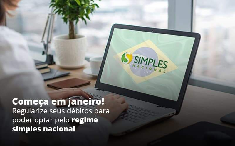 Comeca Em Janeiro Regularize Seus Debitos Para Optar Pelo Regime Simples Nacional Post 1 - Job Cont