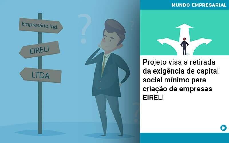 Projeto Visa A Retirada Da Exigência De Capital Social Mínimo Para Criação De Empresas Eireli - Job Cont