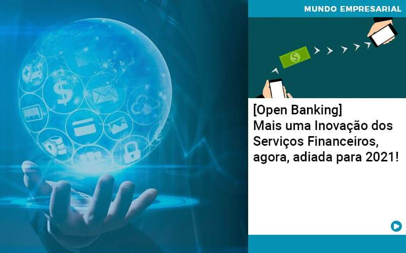 Open Banking Mais Uma Inovacao Dos Servicos Financeiros Agora Adiada Para 2021 - Job Cont