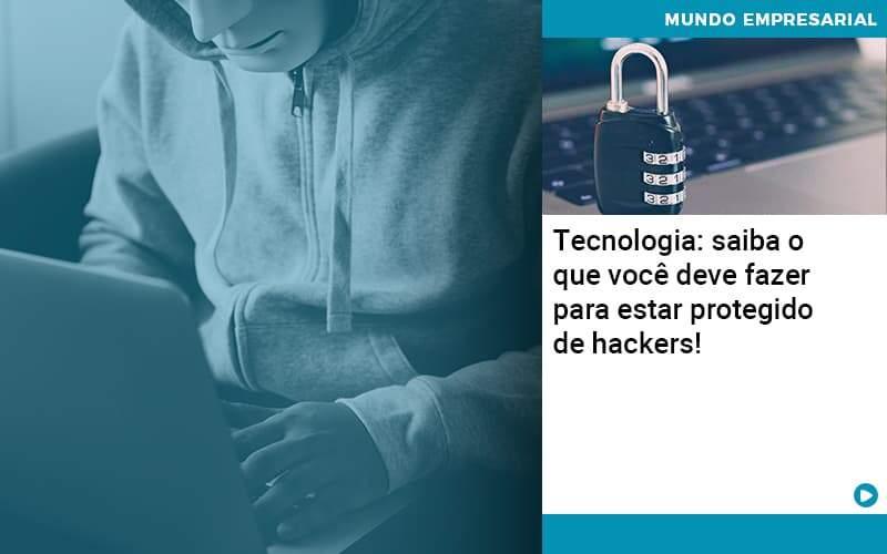 Tecnologia Saiba O Que Voce Deve Fazer Para Estar Protegido De Hackers - Job Cont