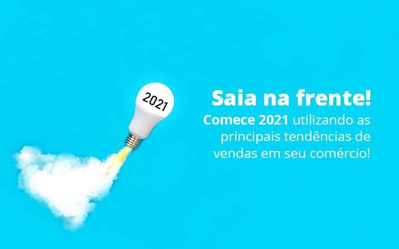 Saia Na Frente Comece 2021 Utilizando As Principais Tendencias De Vendas Em Seu Comercio Post 1 - Job Cont
