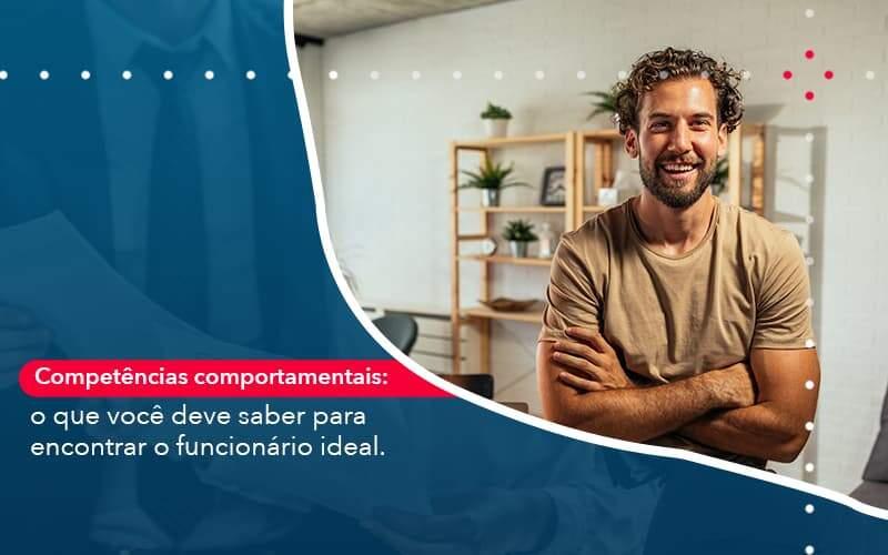 Competencias Comportamntais O Que Voce Deve Saber Para Encontrar O Funcionario Ideal - Job Cont