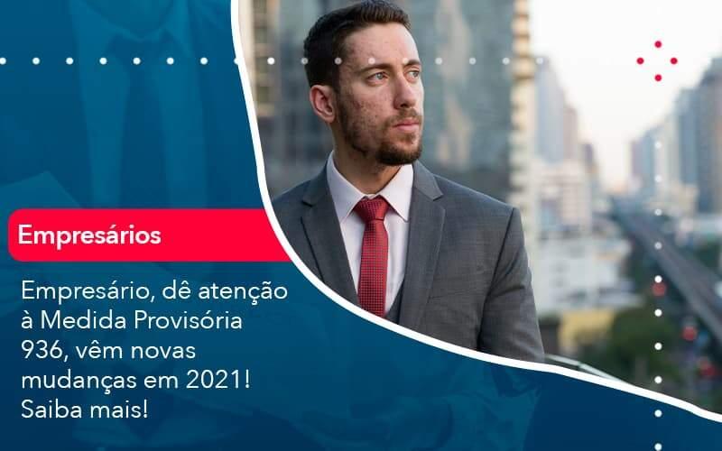 Empresario De Atencao A Medida Provisoria 936 Vem Novas Mudancas Em 2021 Saiba Mais 1 - Job Cont