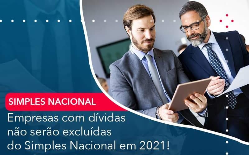 Empresas Com Dividas Nao Serao Excluidas Do Simples Nacional Em 2021 - Job Cont