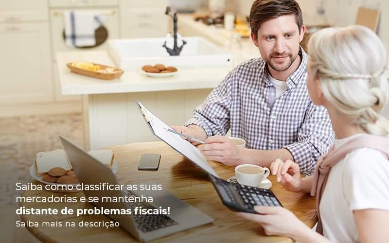 Saiba Como Classificar As Suas Mercadorias E Se Mantenha Distande De Problemas Fiscais Saiba Mais Na Descricao Post 1 - Job Cont
