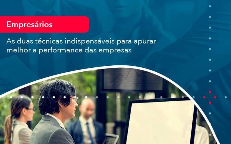 As Duas Tecnicas Indispensaveis Para Apurar Melhor A Performance Das Empresa 1 - Job Cont