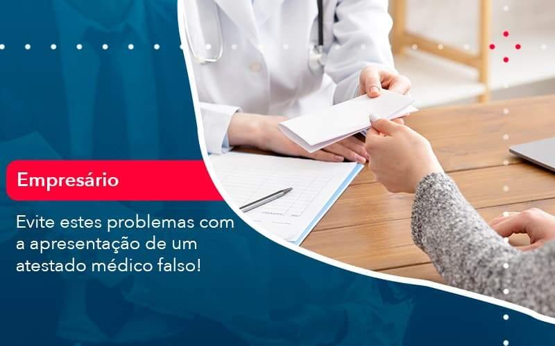 Evite Estes Problemas Com A Apresentacao De Um Atestado Medico Falso 1 - Job Cont