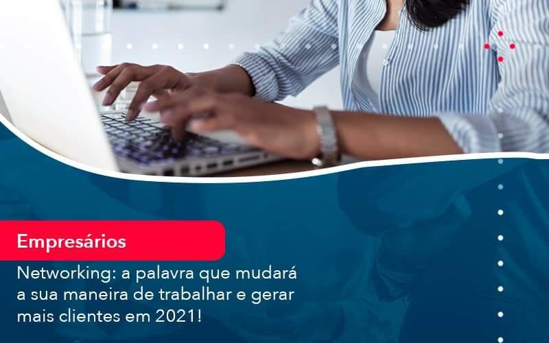Networking A Palavra Que Mudara A Sua Maneira De Trabalhar E Gerar Mais Clientes Em 202 1 - Job Cont