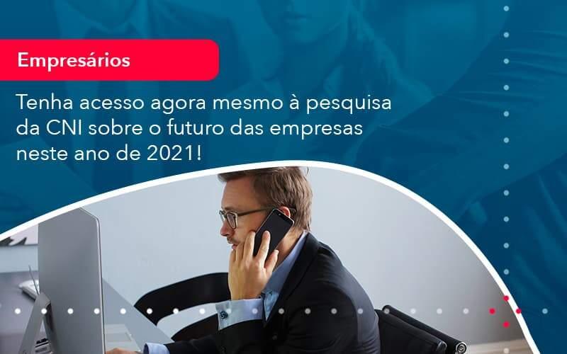 Tenha Acesso Agora Mesmo A Pesquisa Da Cni Sobre O Futuro Das Empresas Neste Ano De 2021 1 - Job Cont