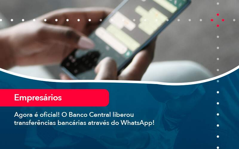 Agora E Oficial O Banco Central Liberou Transferencias Bancarias Atraves Do Whatsapp - Job Cont