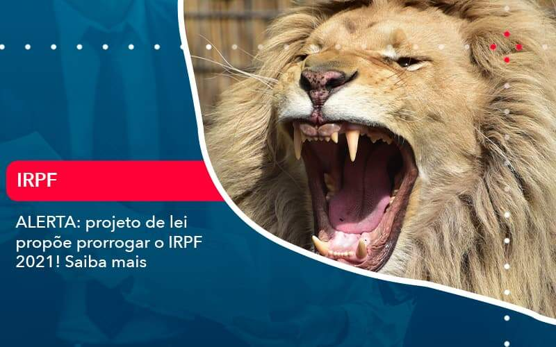 ALERTA: Projeto De Lei Propõe Prorrogar O IRPF 2021! Saiba Mais
