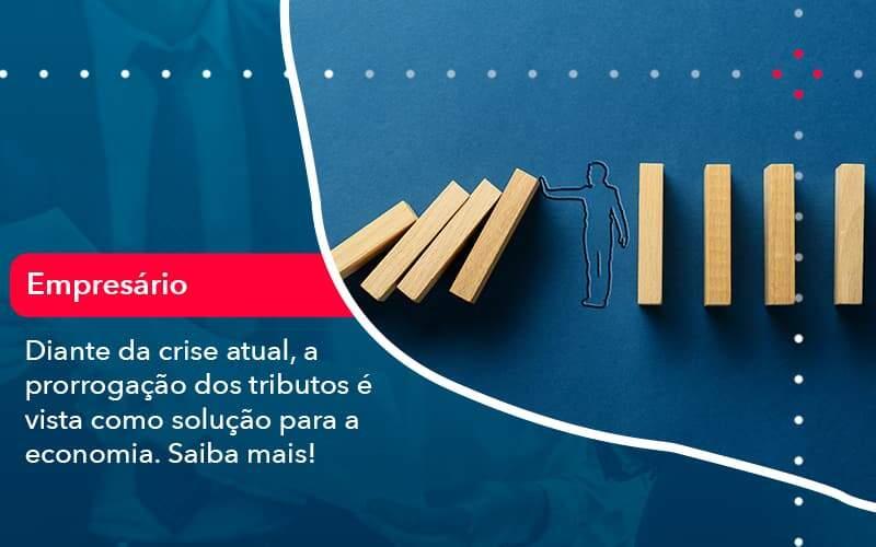 Diante Da Crise Atual A Prorrogacao Dos Tributos E Vista Como Solucao Para A Economia 1 - Job Cont