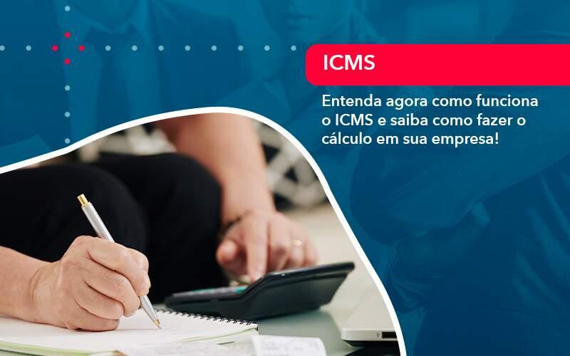 Entenda Agora Como Funciona O Icms E Saiba Como Fazer O Calculo Em Sua Empresa - Job Cont