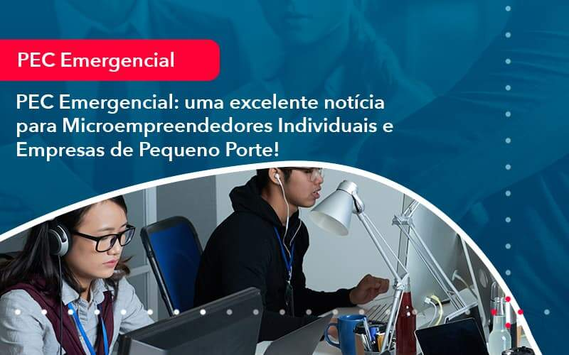 Pec Emergencial Uma Excelente Noticia Para Microempreendedores Individuais E Empresas De Pequeno Porte 1 - Job Cont