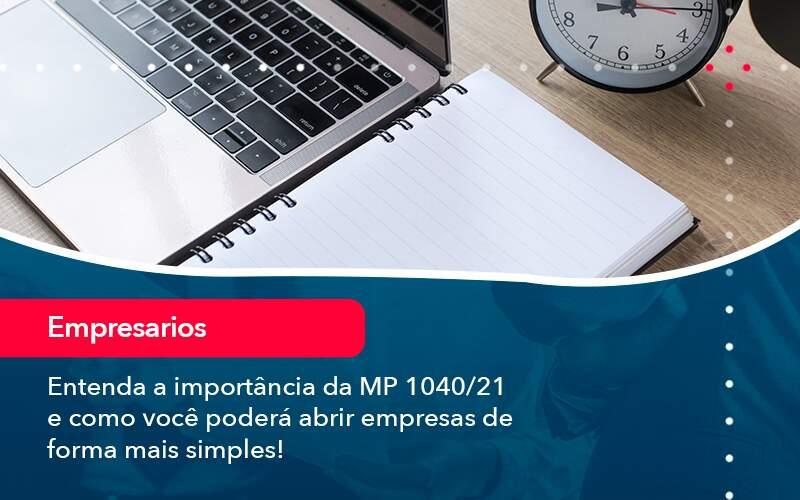 Entenda A Importancia Da Mp 1040 21 E Como Voce Podera Abrir Empresas De Forma Mais Simples - Job Cont