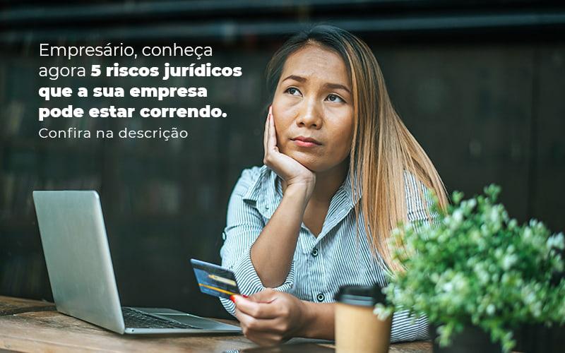 Empresario Conheca Agora 5 Riscos Juridicos Que A Sua Empres Pode Estar Correndo Post 2 - Job Cont