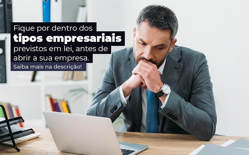 Fique Por Dentro Dos Tipos Empresariais Proevisto Em Lei Antes De Abrir A Sua Empresa Post - Job Cont