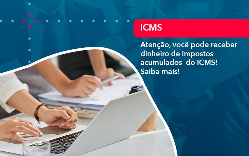Atencao Voce Pode Receber Dinheiro De Impostos Acumulados Do Icms 1 - Job Cont