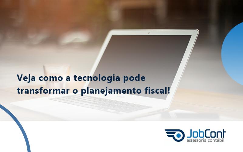 Veja Como A Tecnologia Pode Transformar O Planejamento Fiscal Job - Job Cont
