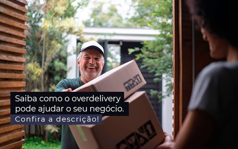 Saiba Como O Overdelivery Pode Ajudar O Seu Negocio Post 1 - Job Cont