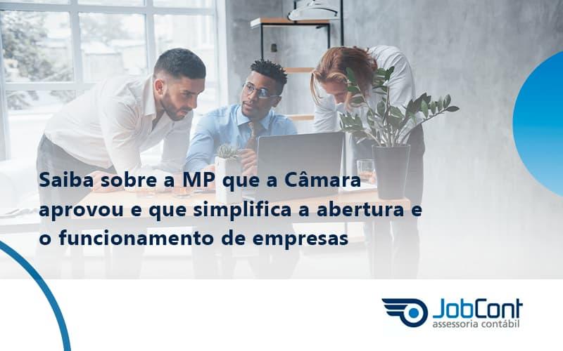 Saiba Mais Sobre A Mp Que A Câmara Aprovou E Que Simplifica A Abertura E O Funcionamento De Empresas Job - Job Cont