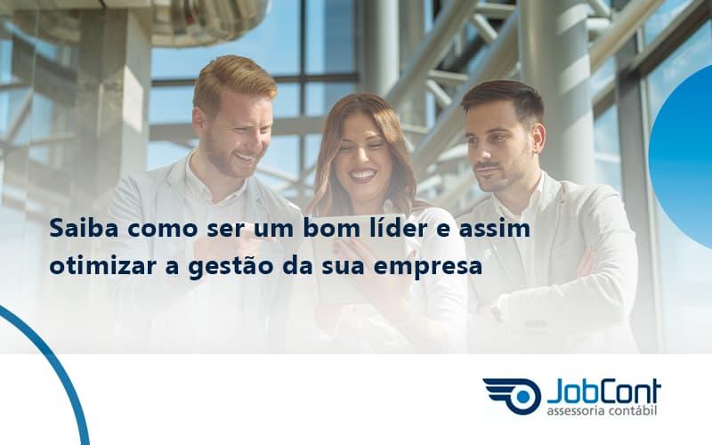 Saiba Como Ser Um Bom Lider E Assim Otimizar A Gestao Da Sua Empresa Job - Job Cont