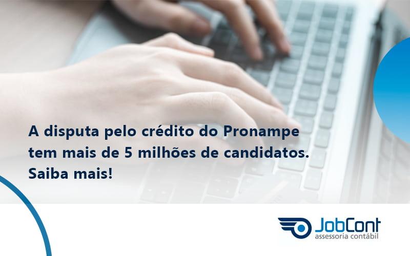 A Disputa Pelo Crédito Do Pronampe Tem Mais De 5 Milhões De Candidatos. Saiba Mais Jobcont - Job Cont