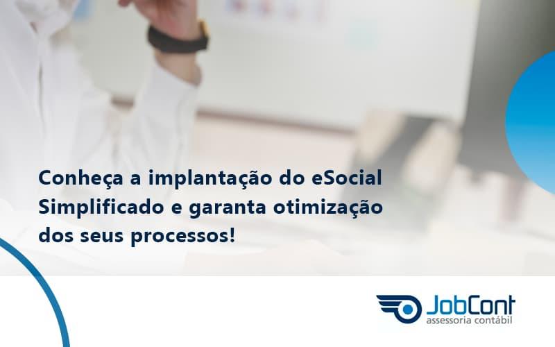 Conheça A Implantação Do Esocial Simplificado E Garanta Otimização Dos Seus Processos Jobcont - Job Cont