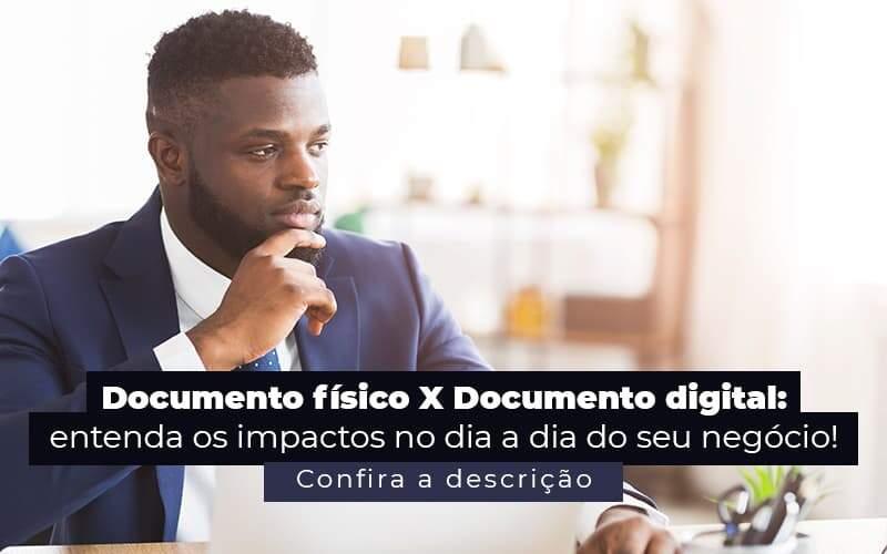 Documento Fisico X Documento Digital Entenda Os Impactos No Dia A Dia Do Seu Negocio Post 1 - Job Cont