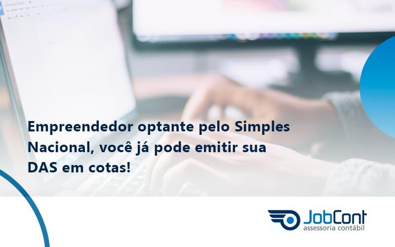 Empreendedor Optante Pelo Simples Nacional, Você Já Pode Emitir Sua Das Em Cotas! Jobcont - Job Cont