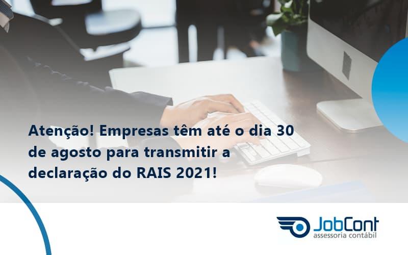 Empresas Têm Até O Dia 30 De Agosto Para Transmitir A Declaração Do Rais 2021 Jobcont - Job Cont