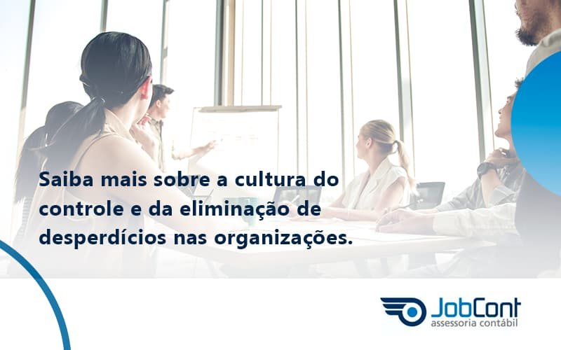 Saiba Mais Sobre A Cultura Do Controle E Da Eliminação De Desperdícios Nas Organizações. Jobcont - Job Cont
