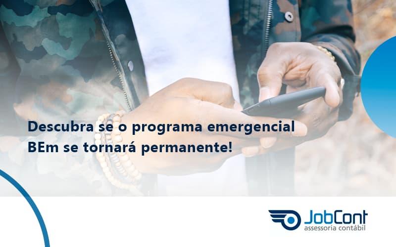 Descubra Se O Programa Emergencial Bem Se Tornara Permanente Jobcont - Job Cont
