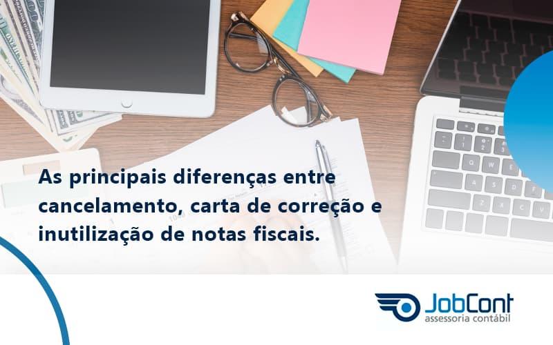 Conheça As Principais Diferenças Entre Cancelamento, Carta De Correção E Inutilização De Notas Fiscais. Confira! Jobcont - Job Cont