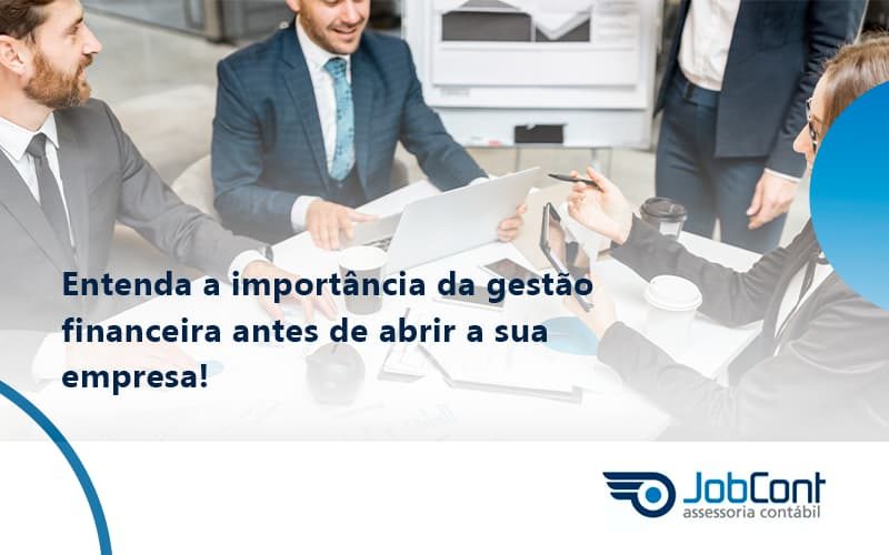 Entenda A Importância Da Gestão Financeira Antes De Abrir A Sua Empresa Jobcont - Job Cont